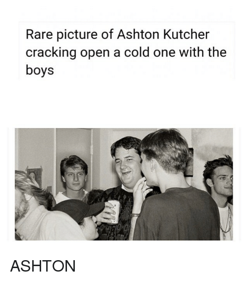 Memes, Cold, and A Cold One: Rare picture of Ashton Kutcher  cracking open a cold one with the  boys ASHTON