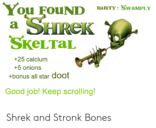 All Star, Bones, and Shrek: RaRITY:SwaMPLY  SKeLTaL  +25 calcium  +5 onions  +bonus all star doot  Good job! Keep scrolling! Shrek and Stronk Bones