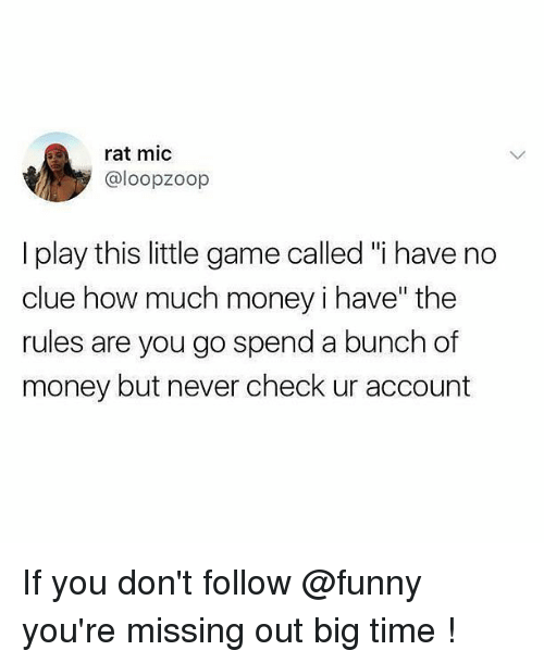 "Funny, Memes, and Money: rat mic  @loopzoop  I play this little game called ""i have no  clue how much money i have"" the  rules are you go spend a bunch of  money but never check ur account If you don't follow @funny you're missing out big time !"