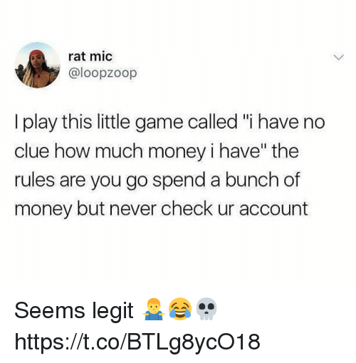 "Memes, Money, and Game: rat mic  @loopzoop  I play this little game called ""i have no  clue how much money i have"" the  rules are you go spend a bunch of  money but never check ur account Seems legit 🤷‍♂️😂💀 https://t.co/BTLg8ycO18"
