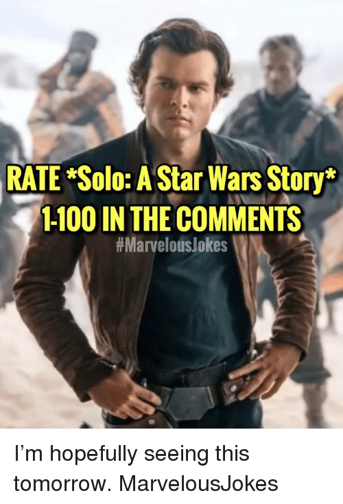 RATE Solo a Star Wars Story* 1-100 IN THE COMMENTS I'm