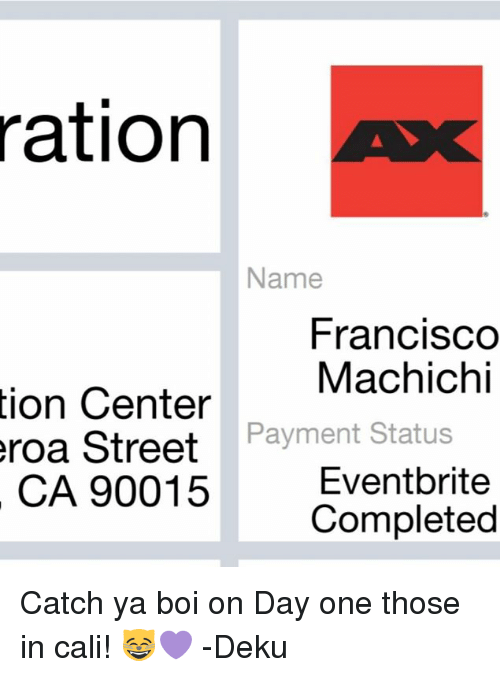 Dank, 🤖, and Boi: ration  Name  Francisco  Machichi  tion Center  Street  CA 90015  Payment Status  roa  Eventbrite  Completed Catch ya boi on Day one those in cali! 😸💜 -Deku