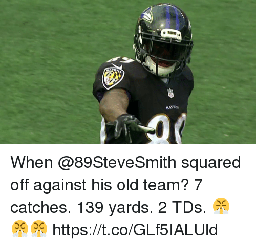 Memes, Raven, and Old: RAVEN When @89SteveSmith squared off against his old team? 7 catches. 139 yards. 2 TDs.  😤😤😤 https://t.co/GLf5IALUld