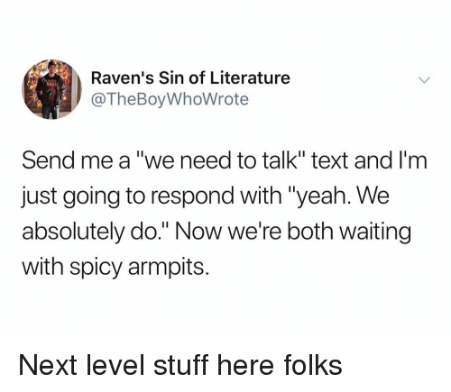 """Yeah, Ravens, and Stuff: Raven's Sin of Literature  @TheBoyWhoWrote  DER  Send me a """"we need to talk"""" text and I'm  just going to respond with """"yeah. We  absolutely do."""" Now we're both waiting  with spicy armpits. Next level stuff here folks"""