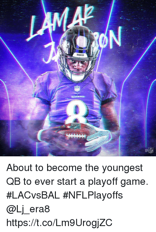 Memes, Nfl, and Game: RAVERS  NFL About to become the youngest QB to ever start a playoff game. #LACvsBAL #NFLPlayoffs @Lj_era8 https://t.co/Lm9UrogjZC