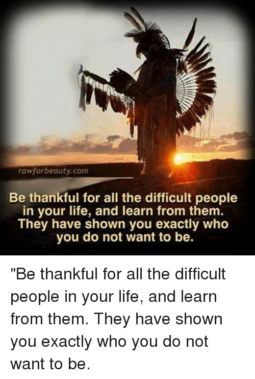 218f119921380 rawforbeauty-com-be-thankful-for-all-the-difficult-people-in-your -8923313.png