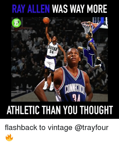 Memes, Ray Allen, and Thought: RAY ALLEN  WAS WAY MORE  BUCI  ATHLETIC THAN YOU THOUGHT flashback to vintage @trayfour 🔥