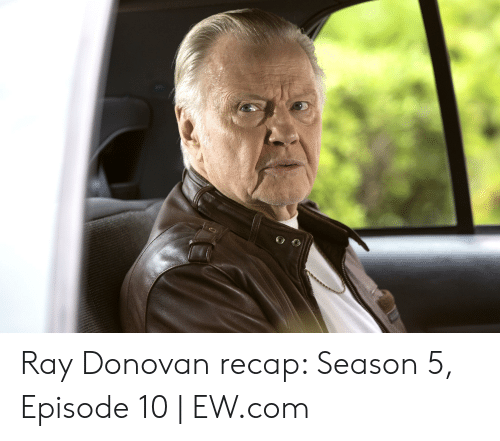Ray Donovan, Com, and Donovan: Ray Donovan recap: Season 5, Episode 10 | EW.com