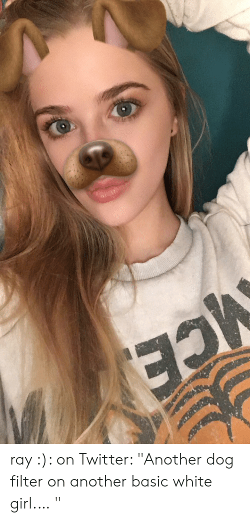 Ray On Twitter Another Dog Filter On Another Basic White Girl