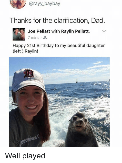 Beautiful, Birthday, and Dad: @rayy_baybay  Thanks for the clarification, Dad.  Joe Pellatt with Raylin Pellatt.  Happy 21st Birthday to my beautiful daughter  7 mins .  (left ) Raylin! Well played