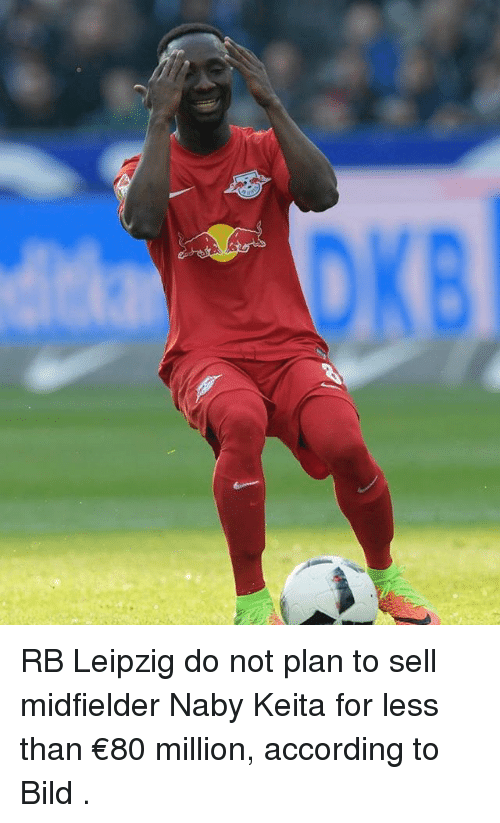 Memes, According, and 🤖: RB Leipzig do not plan to sell midfielder Naby Keita for less than €80 million, according to Bild .