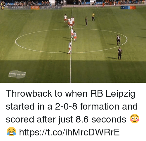 Soccer, Formation, and Leipzig: RB LEIPZIG  RT I  OSTEN Throwback to when RB Leipzig started in a 2-0-8 formation and scored after just 8.6 seconds 😳😂 https://t.co/ihMrcDWRrE