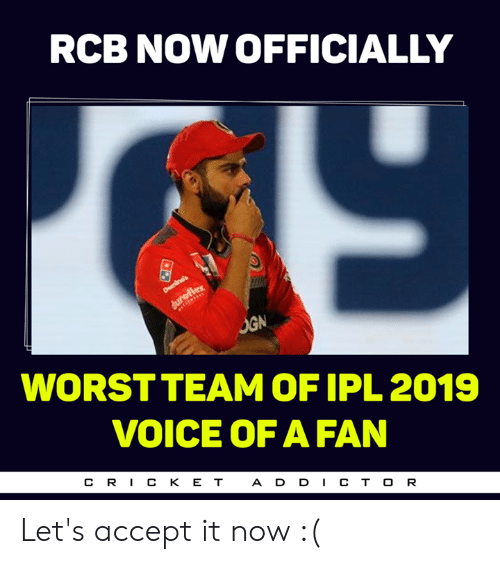 Memes, Voice, and 🤖: RCB NOW OFFICIALLY  WORSTTEAM OF IPL2019  VOICE OF A FAN  CR丨CKET  ADD丨CTOR Let's accept it now :(
