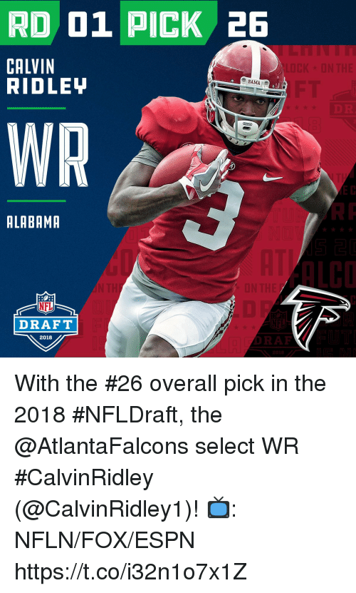 Espn, Memes, and Nfl: RD 01 PICK 2E  CALVIN  RIDLEY  WR  ALABAMR  ALCO  NFL  DRAFT  2018  RAF With the #26 overall pick in the 2018 #NFLDraft, the @AtlantaFalcons select WR #CalvinRidley (@CalvinRidley1)!  📺: NFLN/FOX/ESPN https://t.co/i32n1o7x1Z
