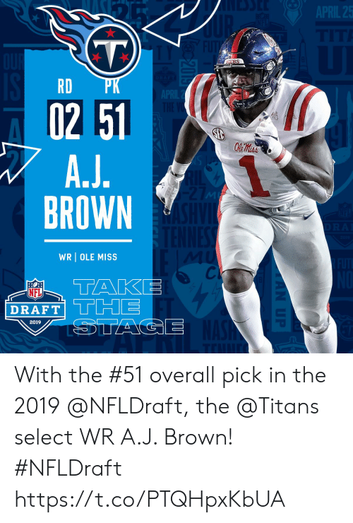 Memes, 🤖, and Ole Miss: RD  02 51  BROWN  WRI OLE MISS  Cl  DRAFT  2019 With the #51 overall pick in the 2019 @NFLDraft, the @Titans select WR A.J. Brown! #NFLDraft https://t.co/PTQHpxKbUA