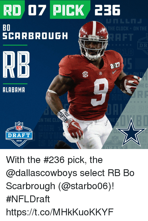 Clock, Memes, and Nfl: RD 07 PICK 236  1  BO  SCARBROUGH  THE CLOCK ON THE  BAMA O  RB  on  SE  HE C  ALABAMR  N THE CLU  HE  NFL  DRAFT  NFL  2018  DRA FT With the #236 pick, the @dallascowboys select RB Bo Scarbrough (@starbo06)! #NFLDraft https://t.co/MHkKuoKKYF