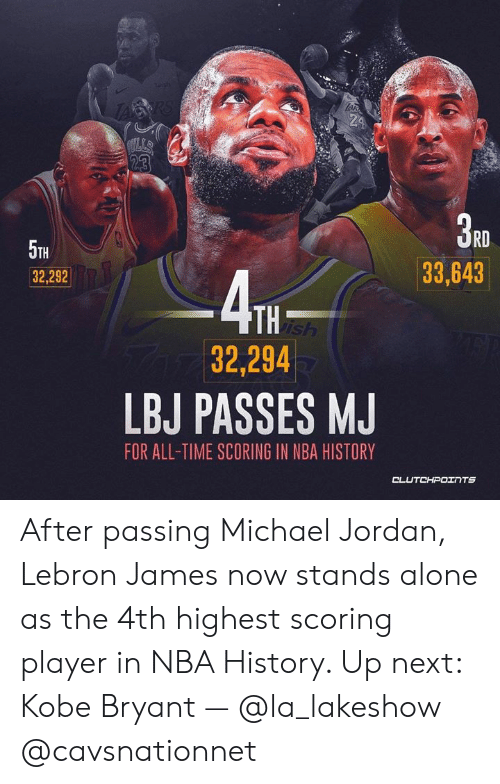 Being Alone, Kobe Bryant, and LeBron James: RD  5TH  32,292  33,643  ATH  32,294  LBJ PASSES MJ  FOR ALL-TIME SCORING IN NBA HISTORY  CL After passing Michael Jordan, Lebron James now stands alone as the 4th highest scoring player in NBA History. Up next: Kobe Bryant — @la_lakeshow @cavsnationnet