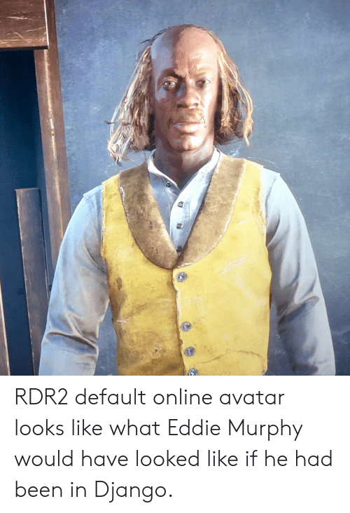 Django, Eddie Murphy, and Avatar: RDR2 default online avatar looks like what Eddie Murphy would have looked like if he had been in Django.