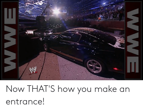 How, Make, and You: RE Now THAT'S how you make an entrance!