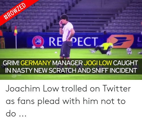 RE PECT S0 GRIM! GERMANY MANAGER JOGI LOW CAUGHT IN NASTY