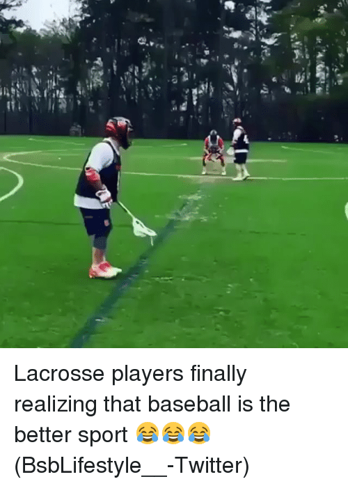 Baseball, Memes, and Sports: re. .q,  d( Lacrosse players finally realizing that baseball is the better sport 😂😂😂 (BsbLifestyle__-Twitter)