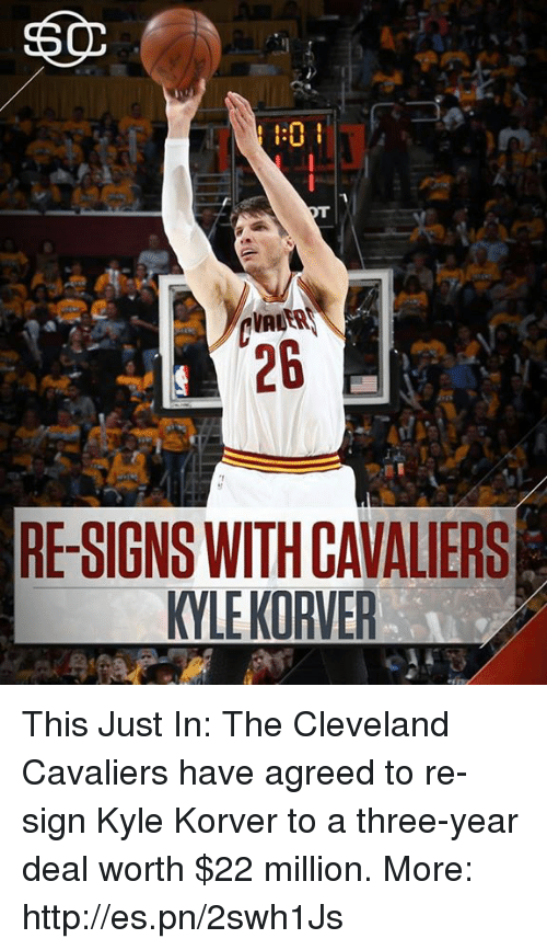 Cleveland Cavaliers, Memes, and Kyle Korver: RE-SIGNS WITH CAVALIERS  KYLE KORVER This Just In: The Cleveland Cavaliers have agreed to re-sign Kyle Korver to a three-year deal worth $22 million.  More: http://es.pn/2swh1Js