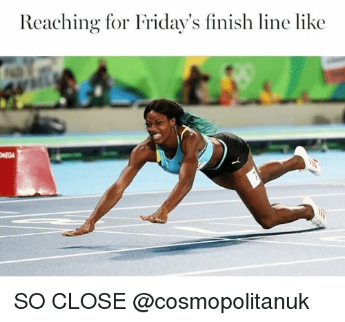 new product b039e 411cb Finish Line, Memes, and 🤖  Reaching for Friday s finish line like SO CLOSE