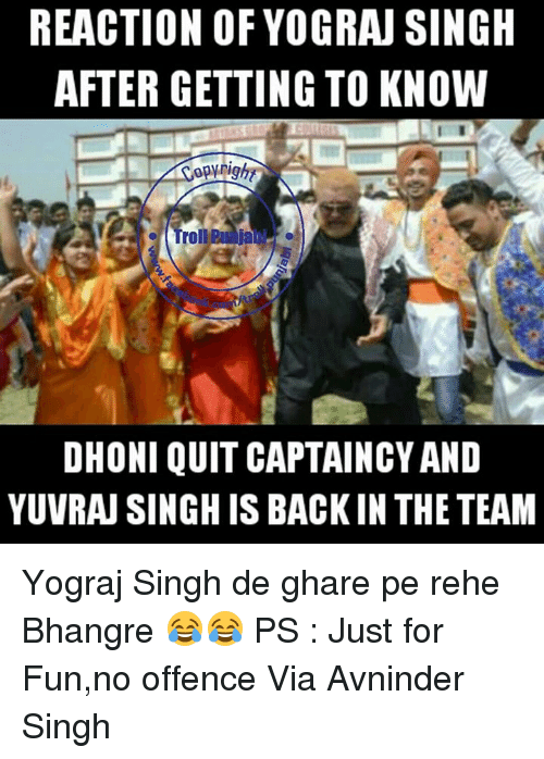 Memes, 🤖, and Dhoni: REACTION OF YOGRAJSINGH  AFTER GETTING TO KNOW  Copyrighy  DHONI QUIT CAPTAINCY AND  YUVRAN SINGH IS BACK IN THE TEAM Yograj Singh de ghare pe rehe Bhangre 😂😂  PS : Just for Fun,no offence    Via Avninder Singh