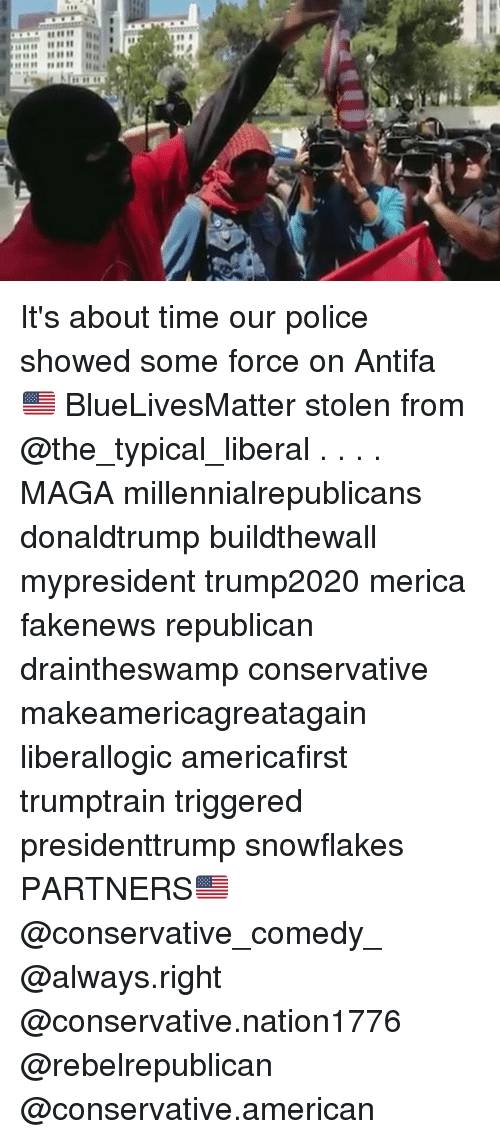 Memes, Police, and American: read it homu  r. It's about time our police showed some force on Antifa 🇺🇸 BlueLivesMatter stolen from @the_typical_liberal . . . . MAGA millennialrepublicans donaldtrump buildthewall mypresident trump2020 merica fakenews republican draintheswamp conservative makeamericagreatagain liberallogic americafirst trumptrain triggered presidenttrump snowflakes PARTNERS🇺🇸 @conservative_comedy_ @always.right @conservative.nation1776 @rebelrepublican @conservative.american