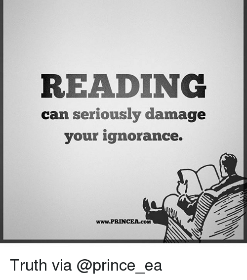 Memes, Prince, and Ignorance: READING  can seriously damage  your ignorance.  www.PRINCEA.COM Truth via @prince_ea