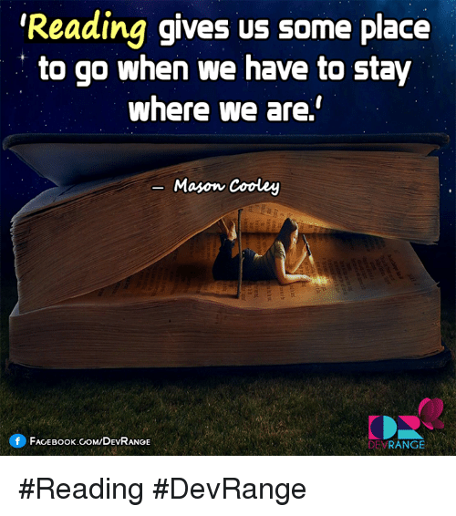 Books, Memes, and Book: Reading gives us some place  to go when we have to stay  where we are.  Mason Cooley  f FACE Book CoM/DEVRANGE  RANGE #Reading #DevRange