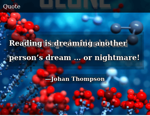 Reading Is Dreaming Another Person's Dream … or Nightmare