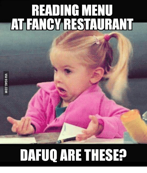reading menu at fancy restaurant dafuq are these 16045456 reading menu at fancy restaurant dafuq are these dafuq meme on me me