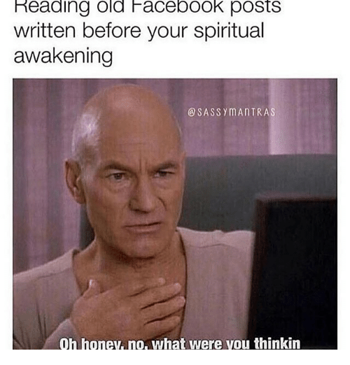 reading old facebook posts written before your spiritual awakening sassymantras 25861189 reading old facebook posts written before your spiritual awakening,How Do You Post Memes On Facebook