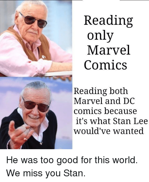 Marvel Comics, Stan, and Stan Lee: Reading  only  Marvel  Comics  Reading both  Marvel and DC  comics because  it's what Stan Lee  would've wanted He was too good for this world. We miss you Stan.