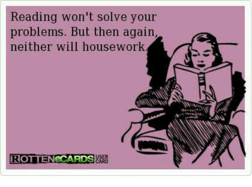 reading won t solve your problems but then again neither will