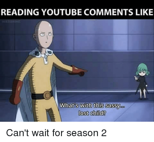 Memes, Sassy, and 🤖: READING YOUTUBE COMMENTS LIKE  What's with this Sassy  lost child? Can't wait for season 2