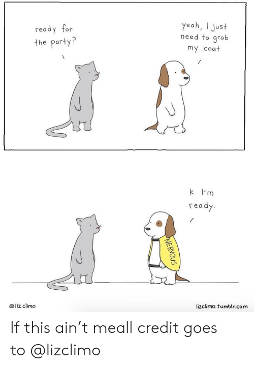 Instagram, Party, and Target: ready for  the party?  yeah, I just  need to grab  my coat  k I'm  read  O liz climo  lizclimo. tumblr.com If this ain't meall credit goes to @lizclimo