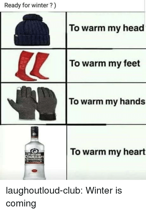 Club, Head, and Tumblr: Ready for winter?)  To warm my head  To warm my feet  To warm my hands  To warm my heart  Русски  TAHBAP laughoutloud-club:  Winter is coming