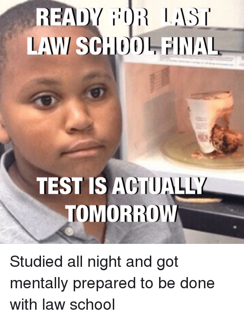 Ready Ior Last Law So Final Test Is Actually Tomorrow Studied All