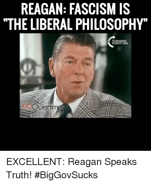 "Memes, Philosophy, and Fascism: REAGAN: FASCISM IS  ""THE LIBERAL PHILOSOPHY""  RNIN  POINT USA EXCELLENT: Reagan Speaks Truth! #BigGovSucks"