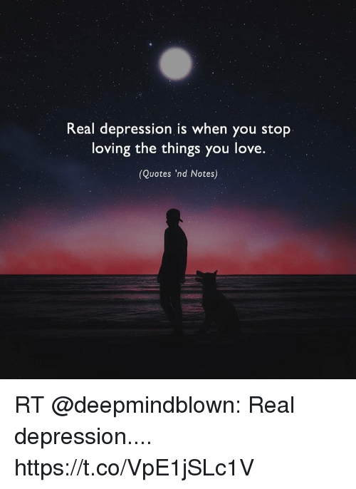 real depression is when you stop loving the things you love quotes