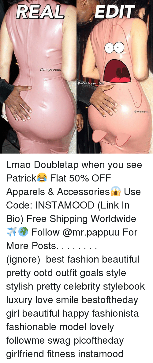 Beautiful, Fashion, and Goals: REAL ED  IT  @mrpappuu  @mr.pappuu Lmao Doubletap when you see Patrick😂 Flat 50% OFF Apparels & Accessories😱 Use Code: INSTAMOOD (Link In Bio) Free Shipping Worldwide✈️🌍 Follow @mr.pappuu For More Posts.⠀ .⠀ .⠀ .⠀ .⠀ .⠀ .⠀ .⠀(ignore) ⠀ best fashion beautiful pretty ootd outfit goals style stylish pretty celebrity stylebook luxury love smile bestoftheday girl beautiful happy fashionista fashionable model lovely followme swag picoftheday girlfriend fitness instamood