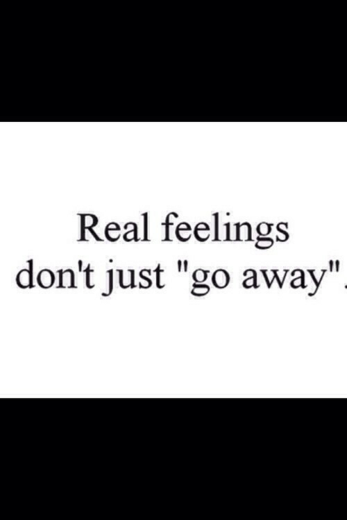 "Real, Just, and Go Away: Real feelings  don't just ""go away"""