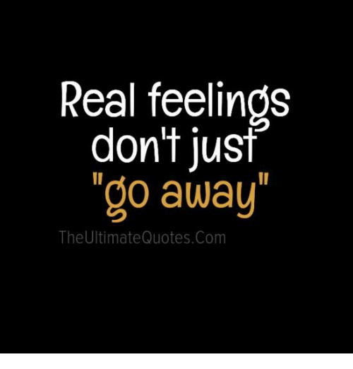 Real Feelings Dont Just Go Away The Ultimate Quotescom Meme On Meme