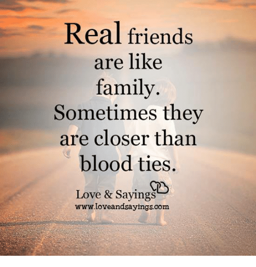 Real Friends Are Like Family Sometimes They Are Closer Than Blood