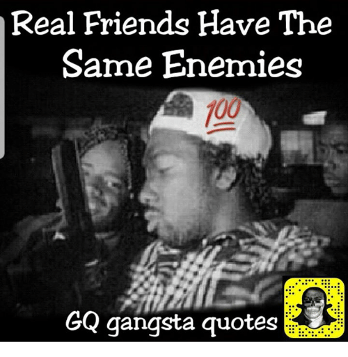 Gangsta Quotes Real Friends Have the Same Enemies 100 GQ Gangsta Quotes  Gangsta Quotes