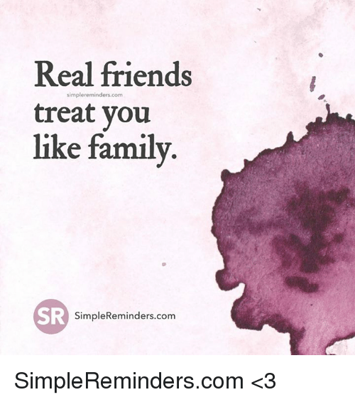 Real Friends Are Treated Like Family Funny Real Friends Mem...