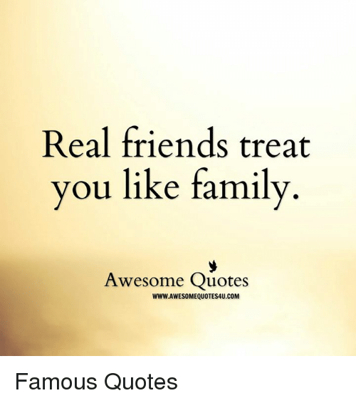 Real Friends Treat You Like Family Awesome Quotes ...