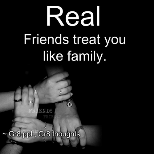 Real Friends Are Treated Like Family Real Friends